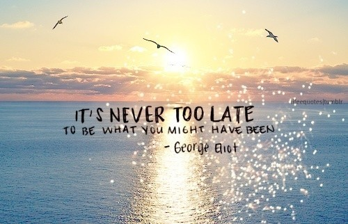 george-eliot-quotes-never-too-late-quote-picture-motivation-pics-images-e1445947934814